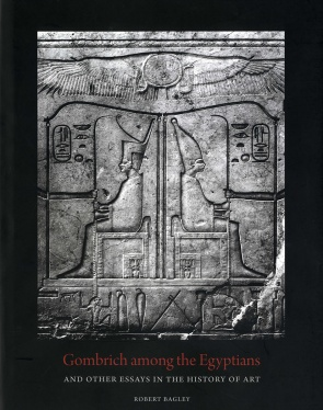 """Gombrich among the Egyptians and Other Essays in the History of Art"" by Robert Bagley"