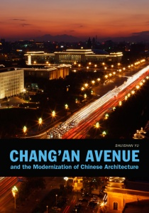 """Chang'an Avenue and the Modernization of Chinese Architecture"" by Shuishan Yu"