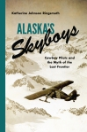 """Alaska's Skyboys"" by Katherine Johnson Ringsmuth"