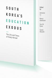 """South Korea's Education Exodus"" edited by Adrienne Lo, Nancy Abelman, Soo Ah Kwon, and Sumie Okazaki"