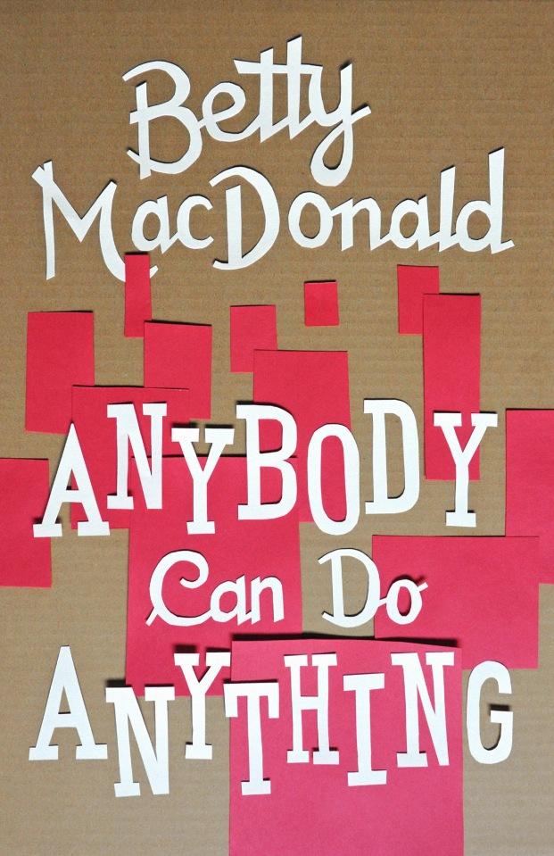 """Anybody Can Do Anything"" by Betty MacDonald (Designer: Thomas Eykemans)"