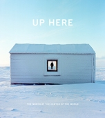 """Up Here"" edited by Julie Decker and Kirsten J. Anderson (Published with Anchorage Museum)"