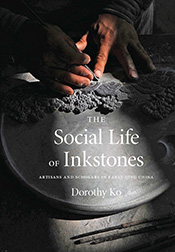 """The Social Life of Inkstones"" by Dorothy Ko"