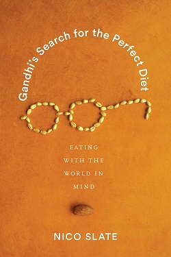 Gandhi's Search for the Perfect Diet by Nico Slate